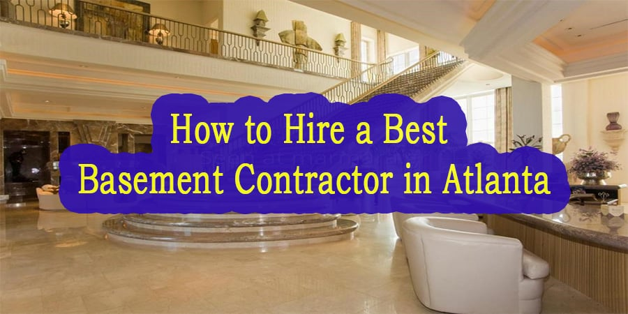 How To Hire A Best Basement Contractor In Atlanta
